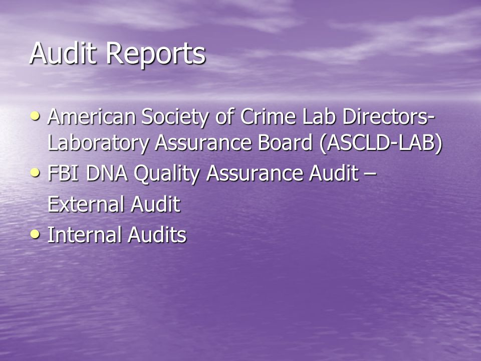 Audit Reports American Society of Crime Lab Directors- Laboratory Assurance Board (ASCLD-LAB) FBI DNA Quality Assurance Audit –
