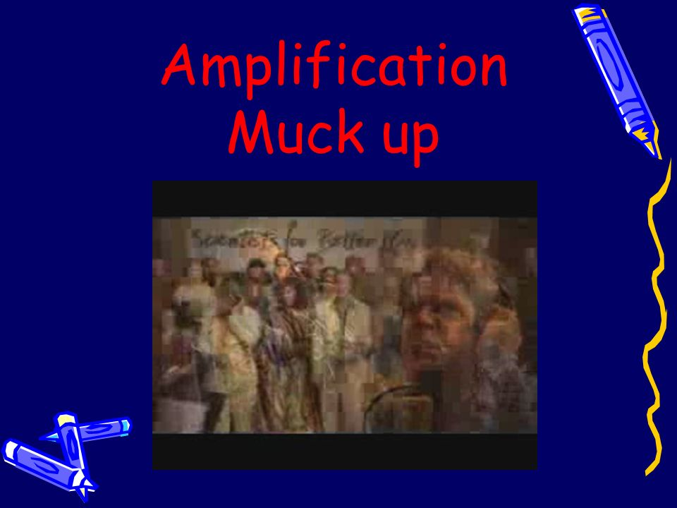 Amplification Muck up