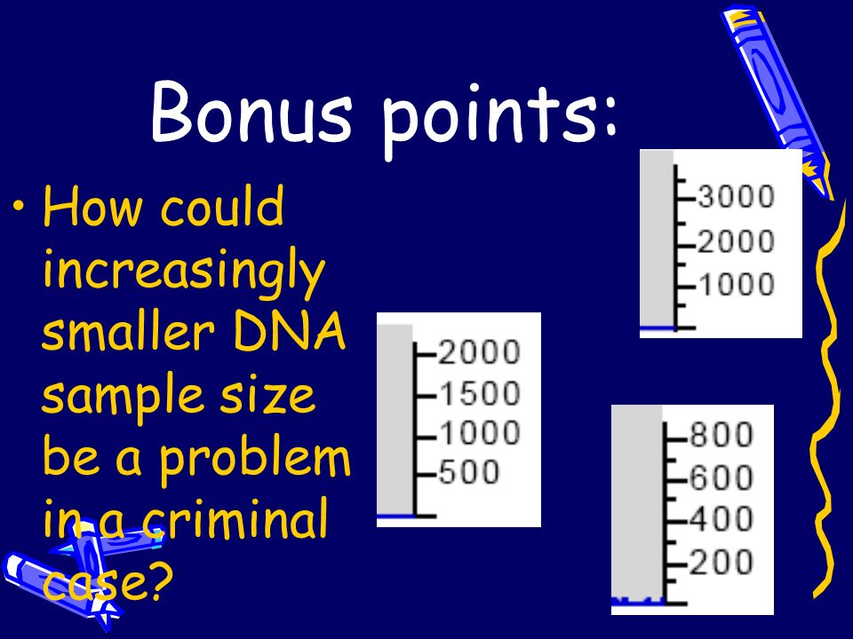 Bonus points: How could increasingly smaller DNA sample size be a problem in a criminal case