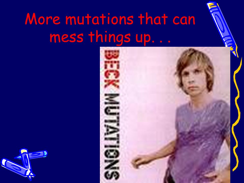 More mutations that can mess things up. . .