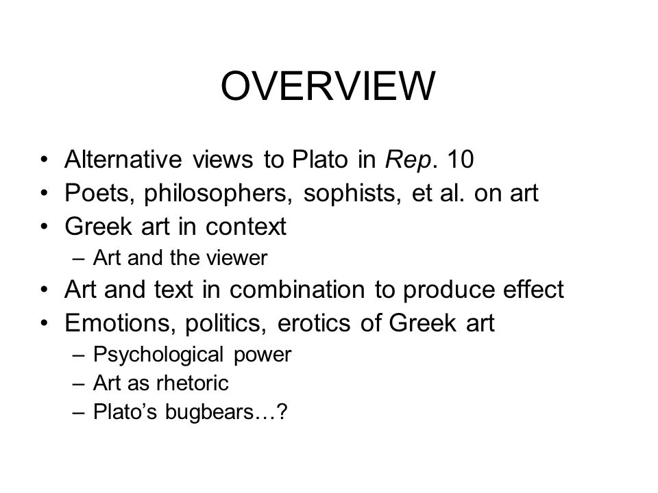 OVERVIEW Alternative views to Plato in Rep. 10