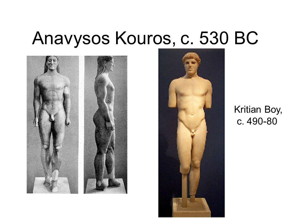 Anavysos Kouros, c. 530 BC Kritian Boy, c. 490-80
