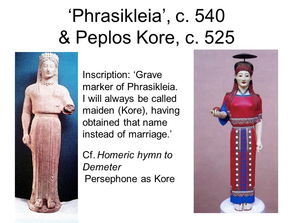 'Phrasikleia', c. 540 & Peplos Kore, c. 525
