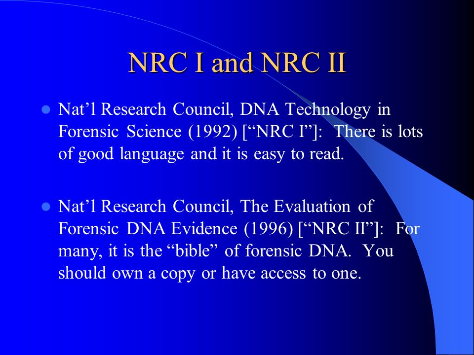 NRC I and NRC II Nat'l Research Council, DNA Technology in Forensic Science (1992) [ NRC I ]: There is lots of good language and it is easy to read.