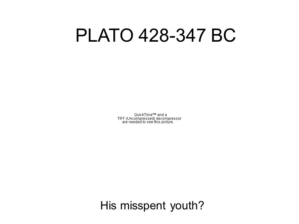 PLATO 428-347 BC His misspent youth