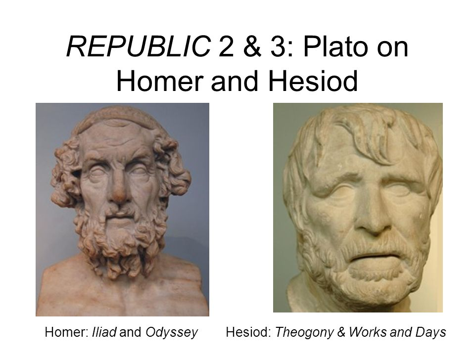 REPUBLIC 2 & 3: Plato on Homer and Hesiod