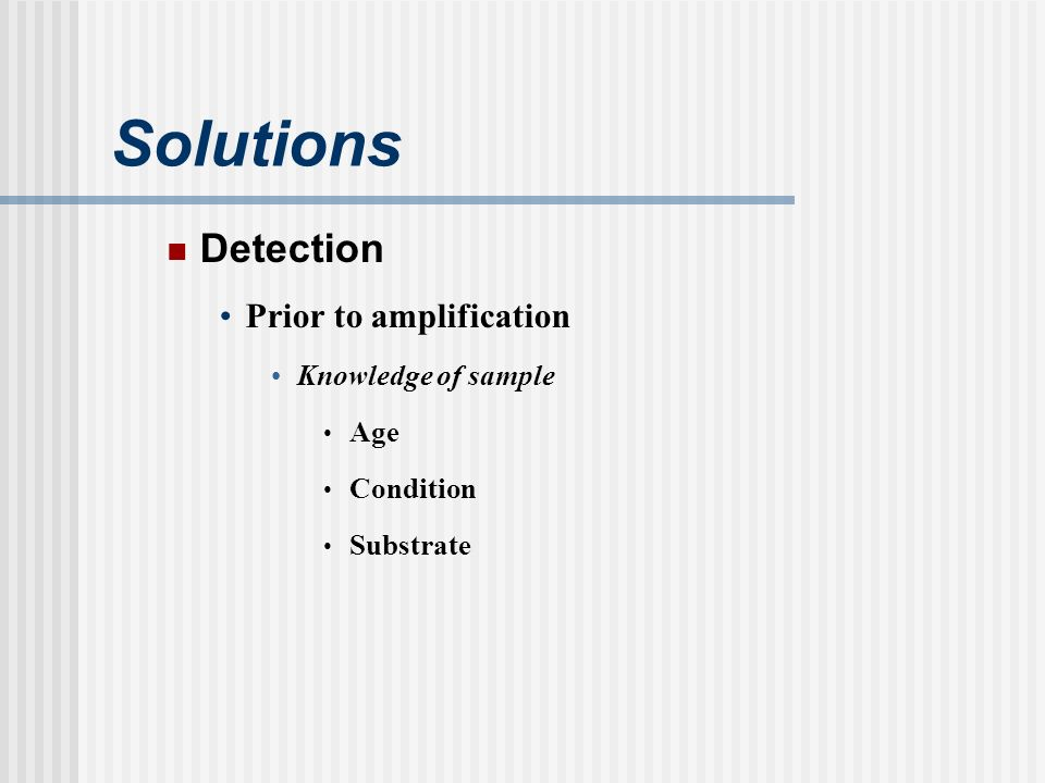 Solutions Detection Prior to amplification Knowledge of sample Age