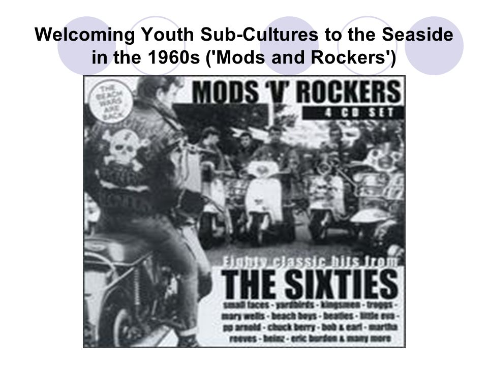 Welcoming Youth Sub-Cultures to the Seaside in the 1960s ( Mods and Rockers )