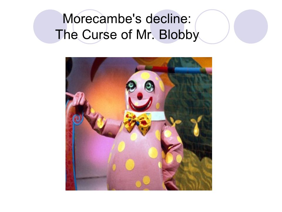 Morecambe s decline: The Curse of Mr. Blobby