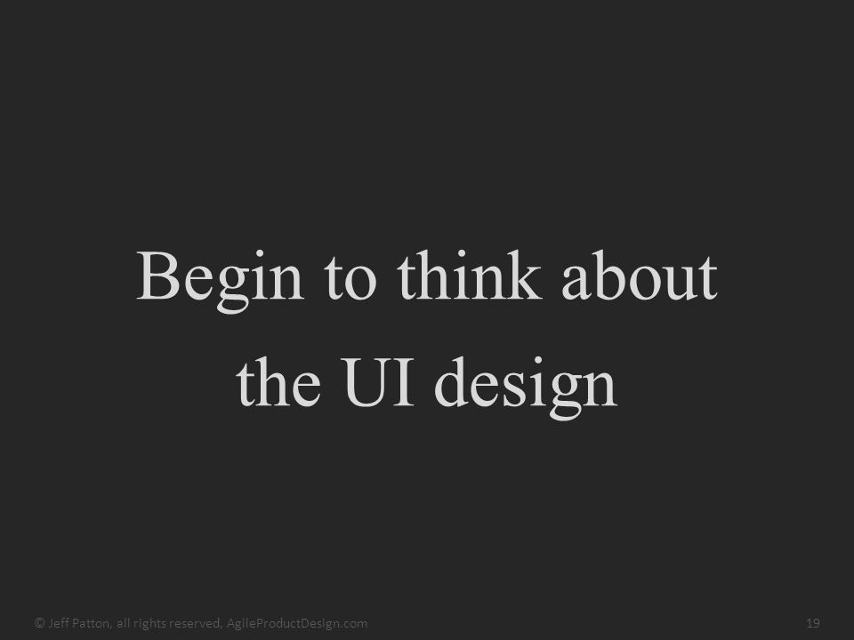 Begin to think about the UI design