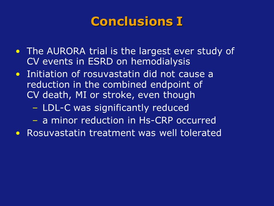 Conclusions IThe AURORA trial is the largest ever study of CV events in ESRD on hemodialysis.