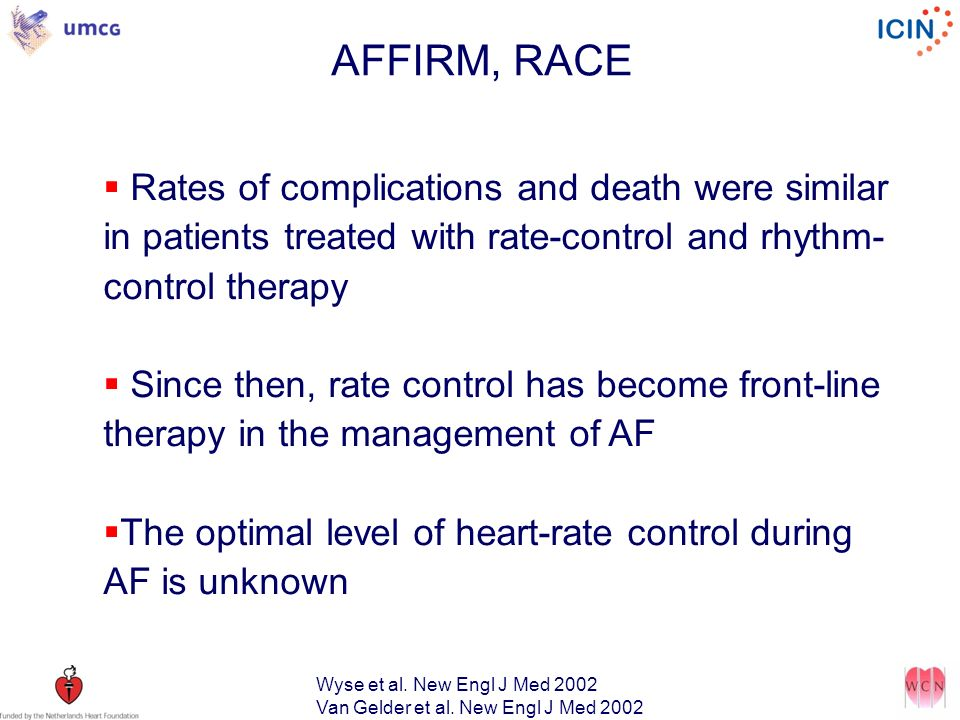 AFFIRM, RACE Rates of complications and death were similar in patients treated with rate-control and rhythm-control therapy.