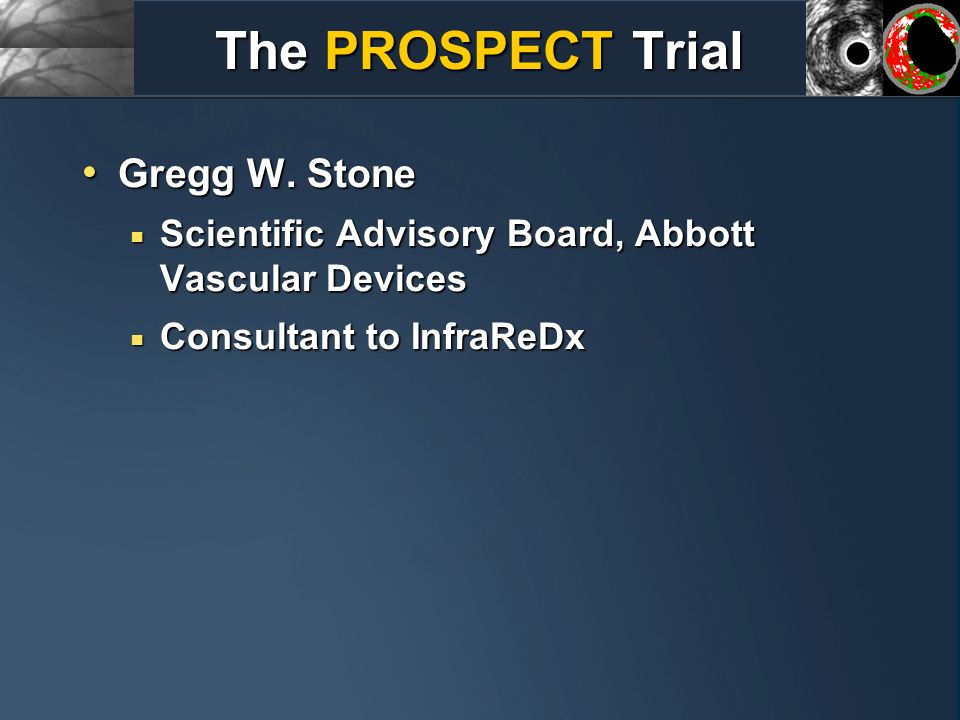 The PROSPECT Trial Gregg W. Stone