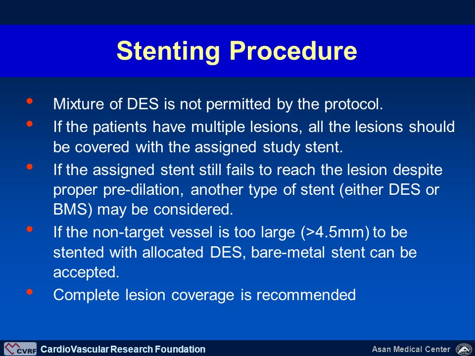 Stenting Procedure Mixture of DES is not permitted by the protocol.
