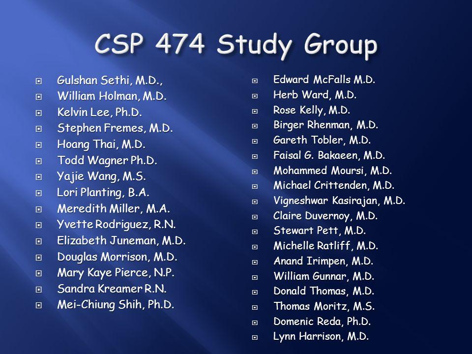 CSP 474 Study Group Gulshan Sethi, M.D., William Holman, M.D.