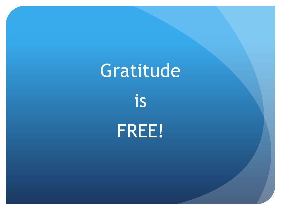 Gratitude is FREE!