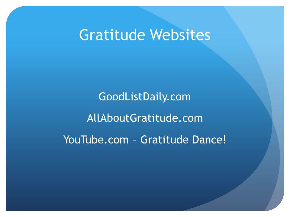 GoodListDaily.com AllAboutGratitude.com YouTube.com – Gratitude Dance!