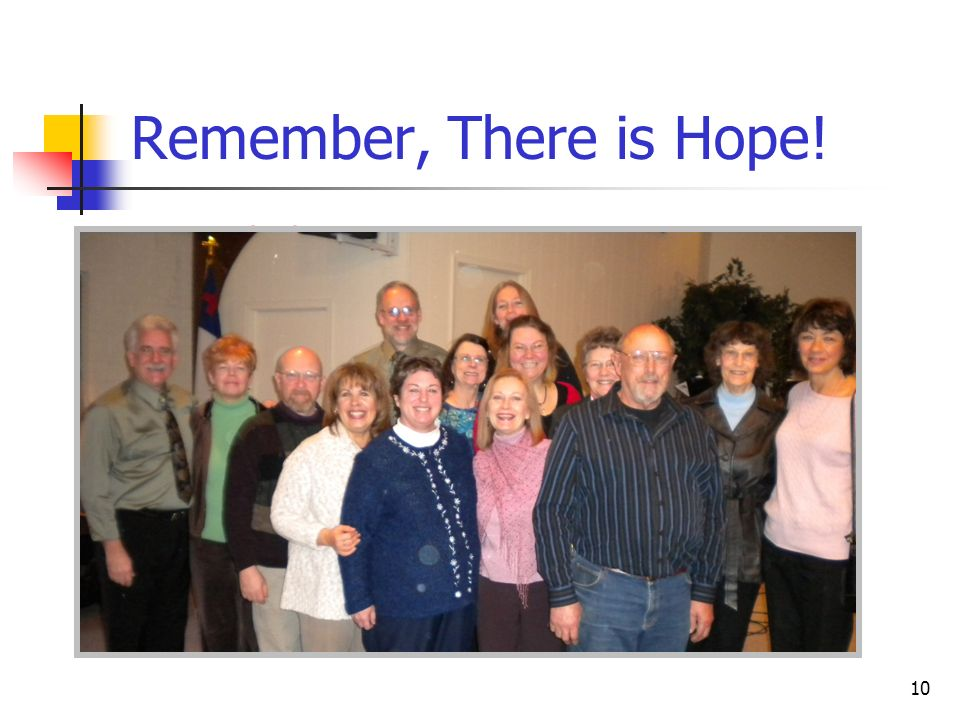 Remember, There is Hope!People have changed their lives and shape their life the way they want to.