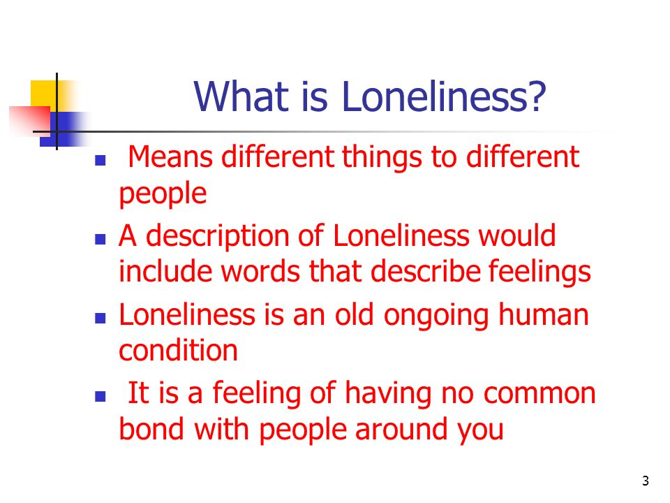 What is Loneliness Means different things to different people
