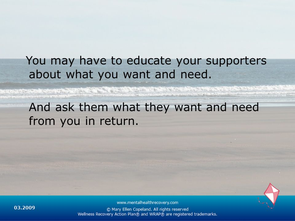 You may have to educate your supporters about what you want and need.