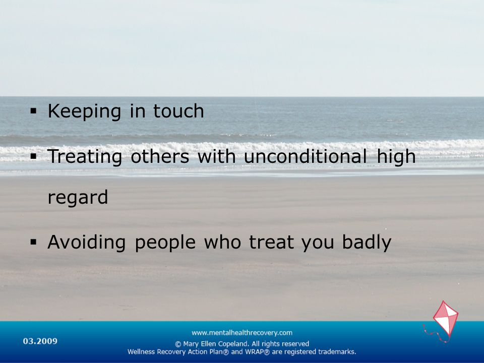 Keeping in touch Treating others with unconditional high regard Avoiding people who treat you badly