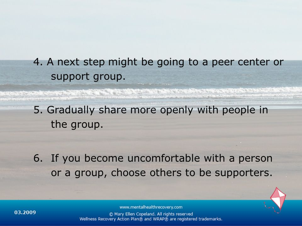 4. A next step might be going to a peer center or support group.