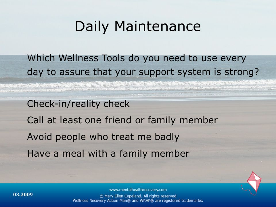 Daily Maintenance Which Wellness Tools do you need to use every day to assure that your support system is strong