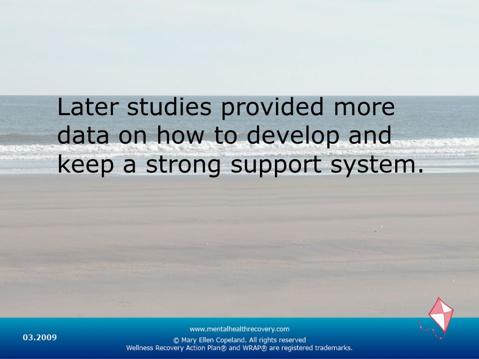Later studies provided more data on how to develop and keep a strong support system.