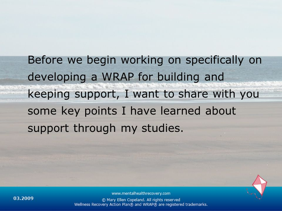 Before we begin working on specifically on developing a WRAP for building and keeping support, I want to share with you some key points I have learned about support through my studies.
