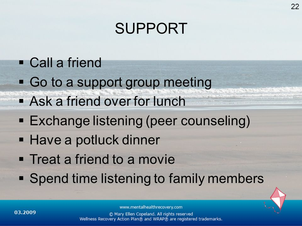 SUPPORT Call a friend Go to a support group meeting
