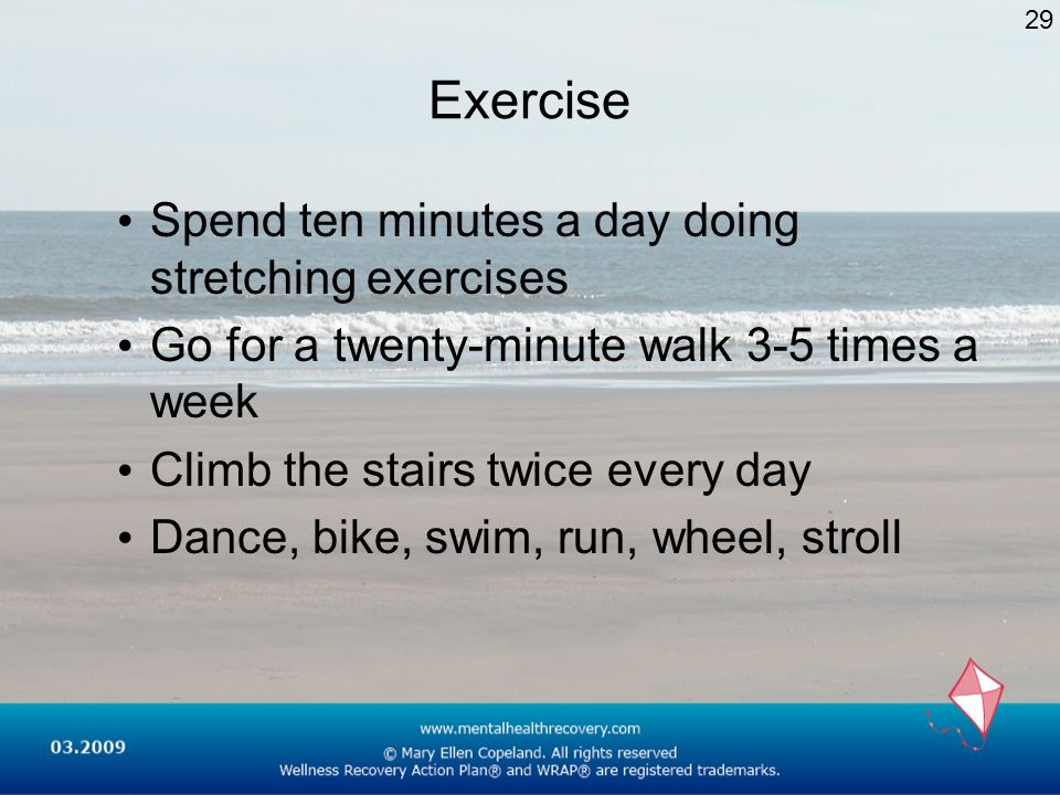 Exercise Spend ten minutes a day doing stretching exercises