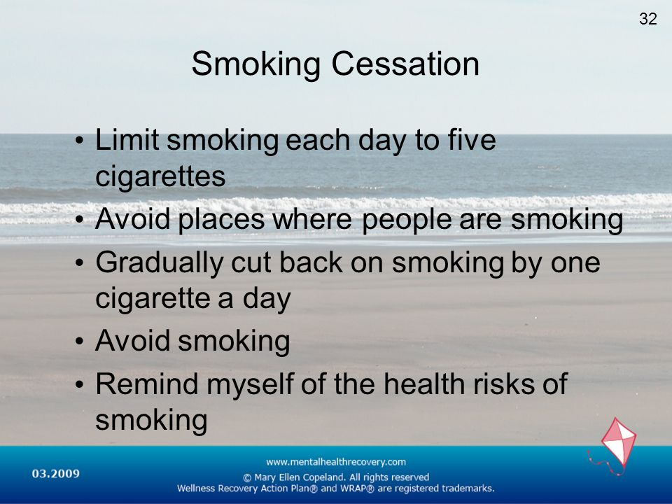 Smoking Cessation Limit smoking each day to five cigarettes