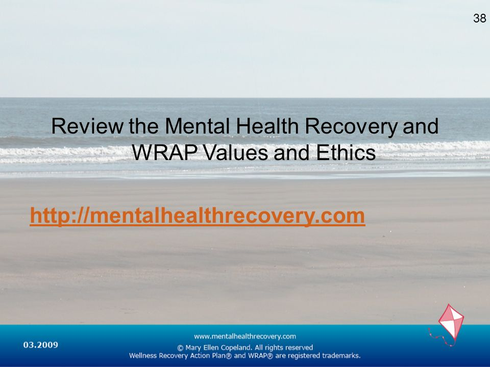 Review the Mental Health Recovery and WRAP Values and Ethics
