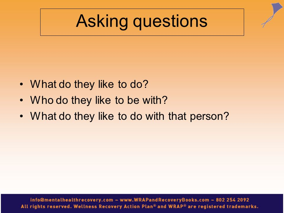 Asking questions What do they like to do Who do they like to be with