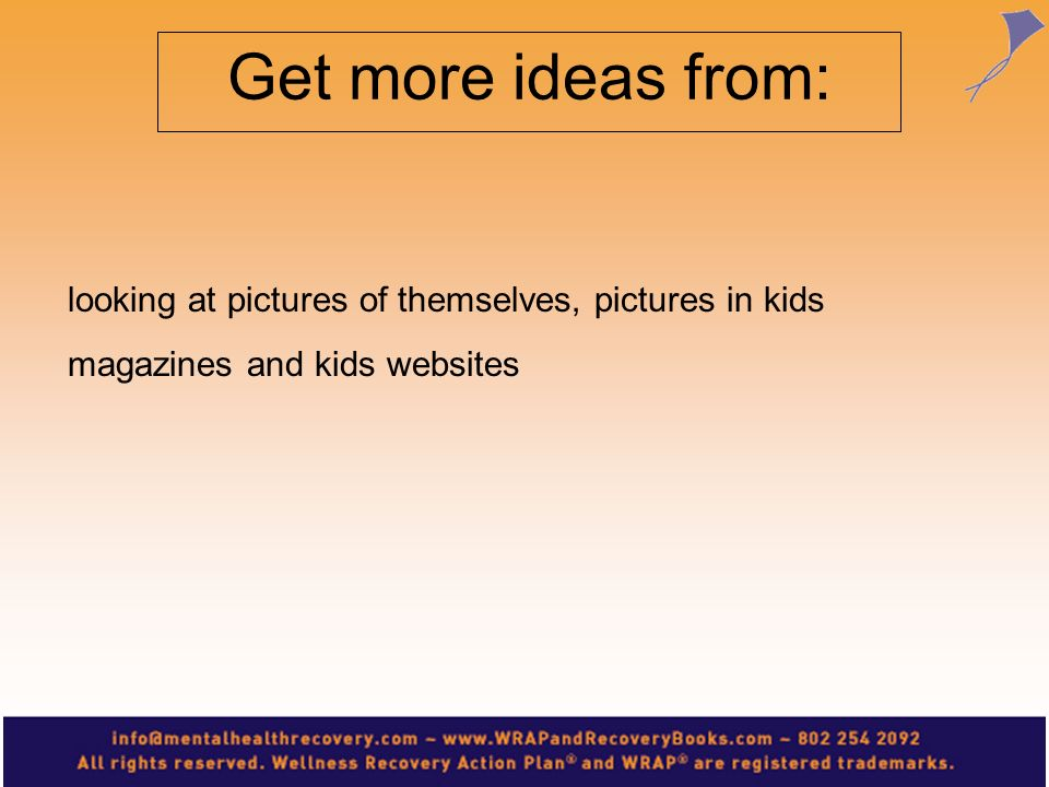 Get more ideas from: looking at pictures of themselves, pictures in kids magazines and kids websites.