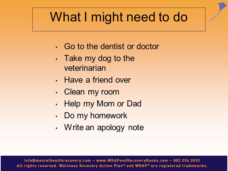 What I might need to do Go to the dentist or doctor
