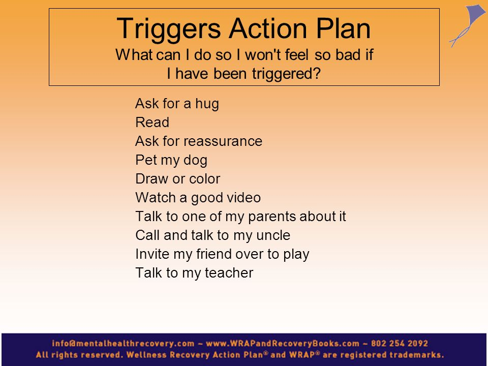 Triggers Action Plan What can I do so I won t feel so bad if I have been triggered