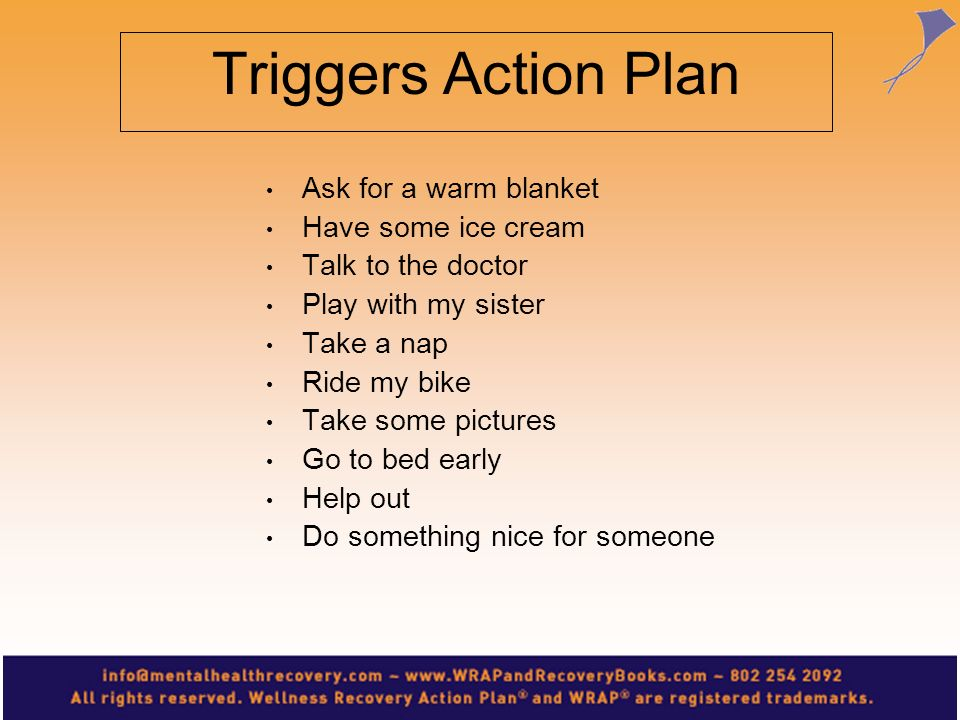 Triggers Action Plan Ask for a warm blanket Have some ice cream