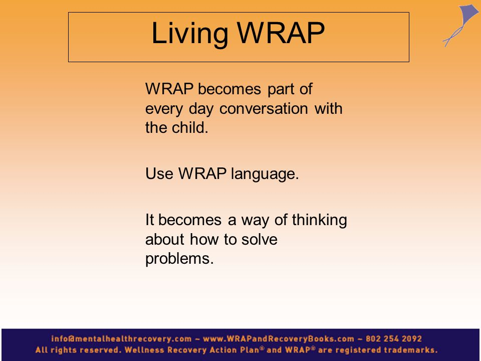 Living WRAP WRAP becomes part of every day conversation with the child. Use WRAP language.