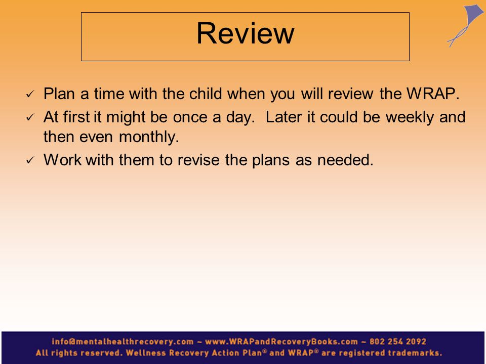 Review Plan a time with the child when you will review the WRAP.