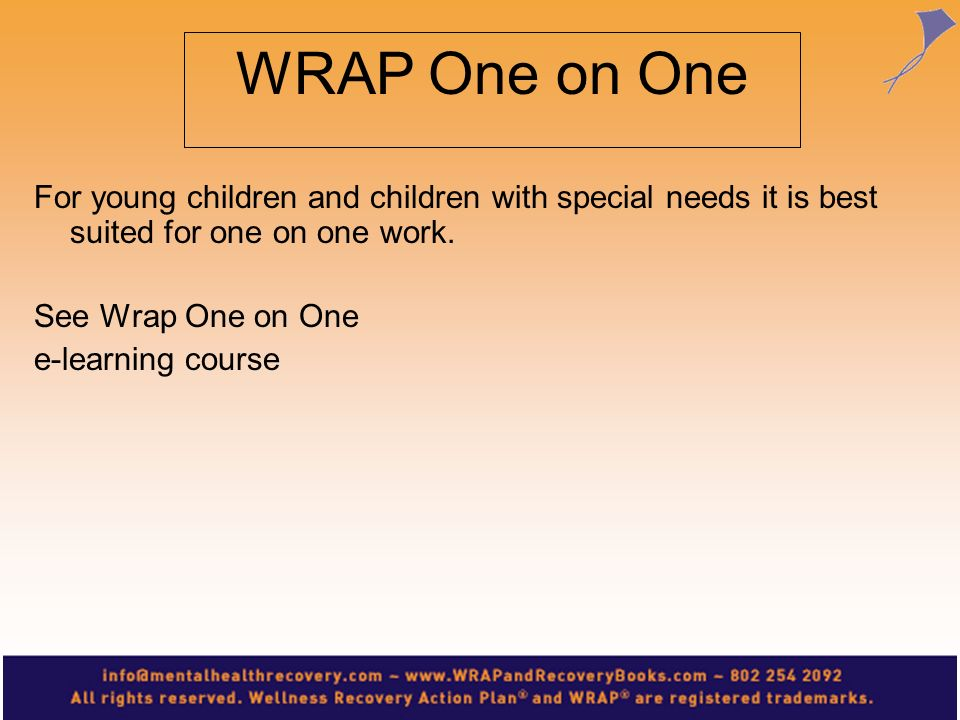WRAP One on One For young children and children with special needs it is best suited for one on one work.