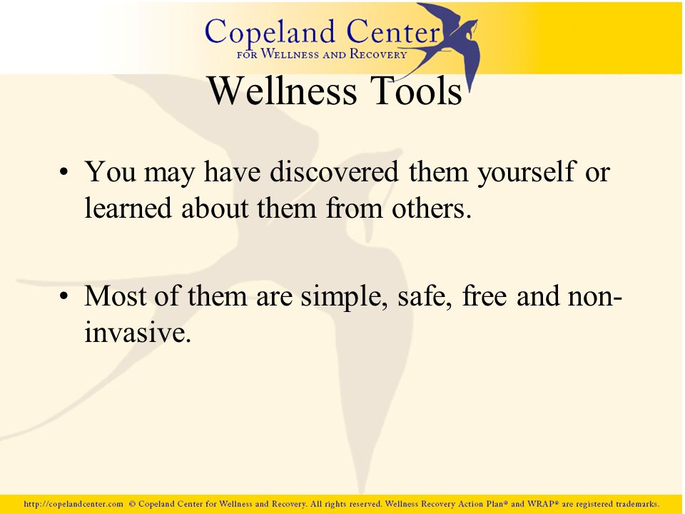 Wellness Tools You may have discovered them yourself or learned about them from others.