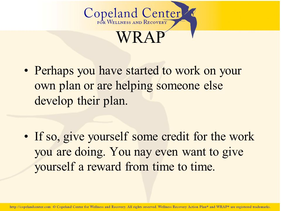 WRAP Perhaps you have started to work on your own plan or are helping someone else develop their plan.