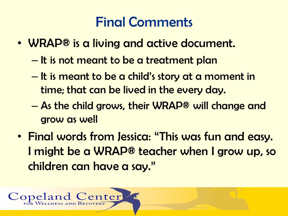 Final Comments WRAP® is a living and active document.