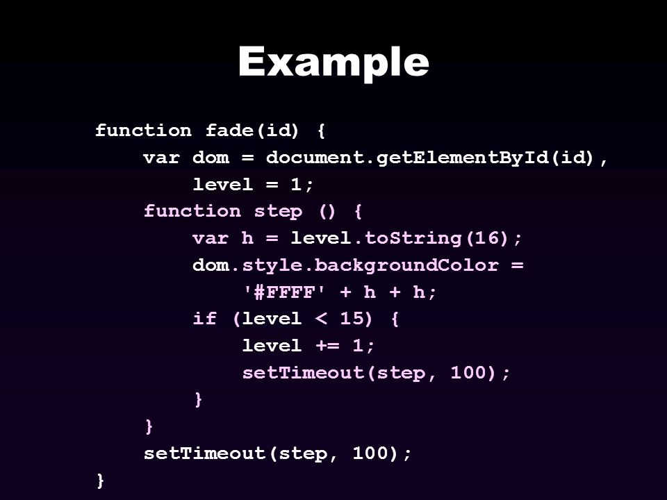 Example function fade(id) { var dom = document.getElementById(id),