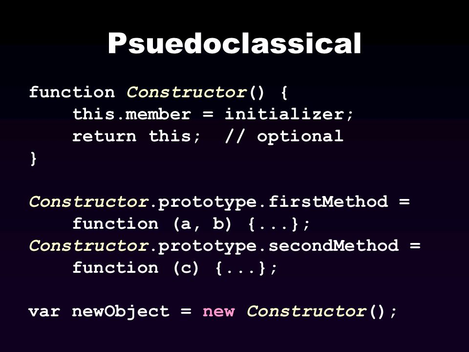 Psuedoclassical function Constructor() { this.member = initializer;