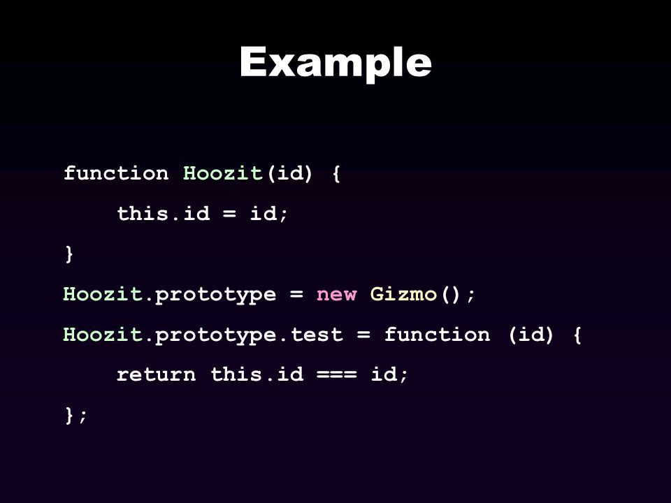 Example function Hoozit(id) { this.id = id; }