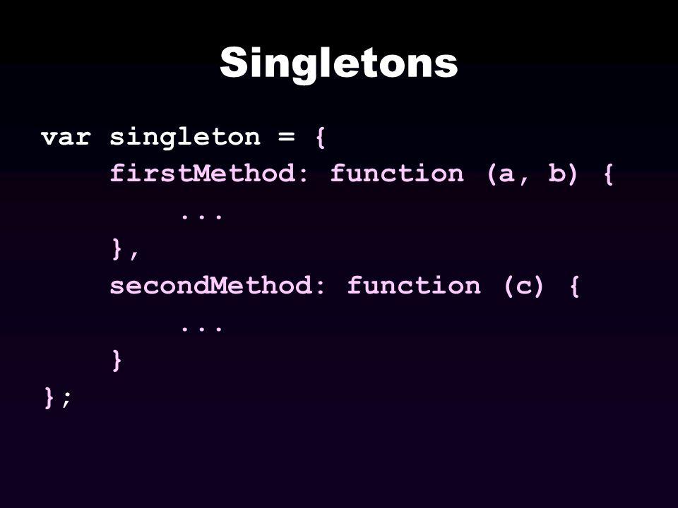 Singletons var singleton = { firstMethod: function (a, b) { ... },