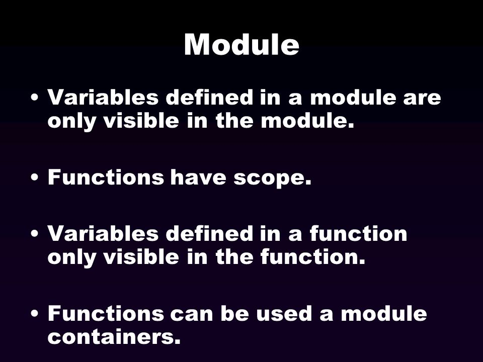 Module Variables defined in a module are only visible in the module.