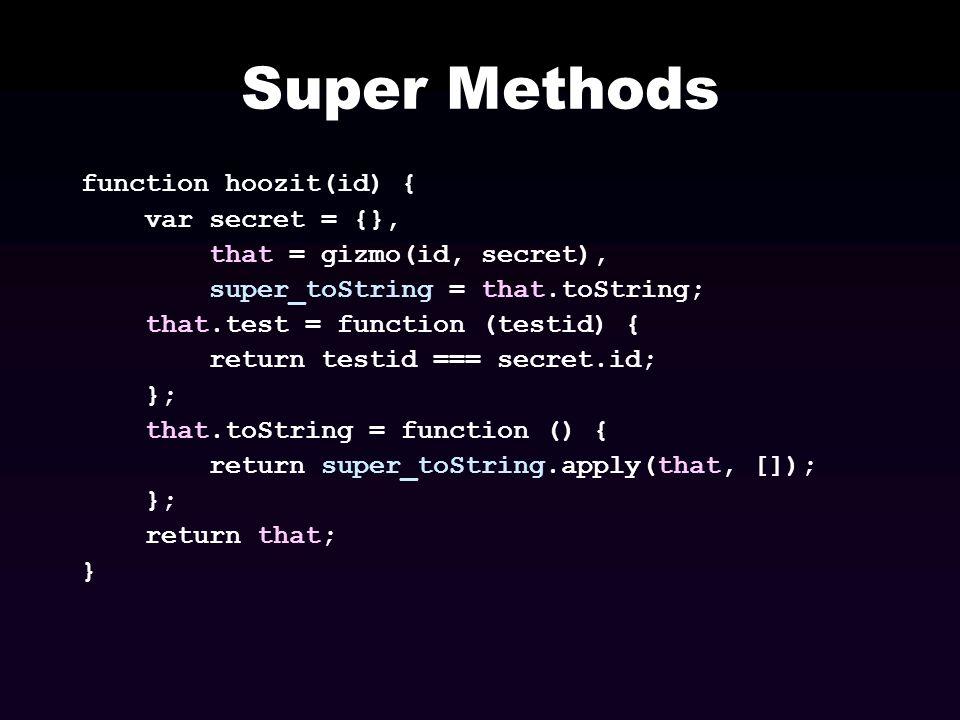 Super Methods function hoozit(id) { var secret = {},